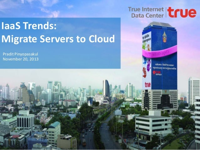 IaaS Trends: Migrate Servers to Cloud Pradit Pinyopasakul November 20, 2013