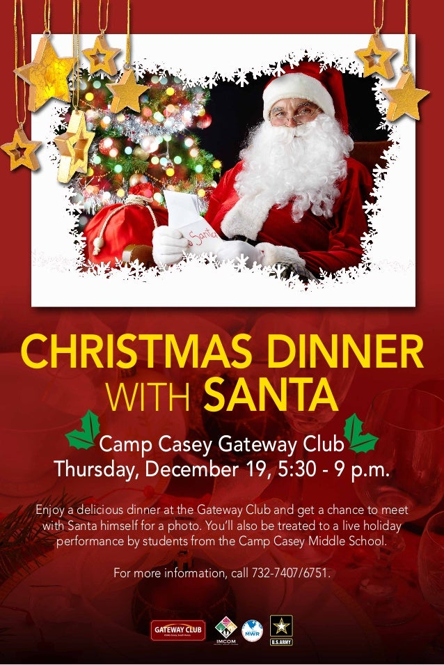 Christmas Dinner with Santa Camp Casey Gateway Club Thursday, December 19, 5:30 - 9 p.m. Enjoy a delicious dinner at the G...
