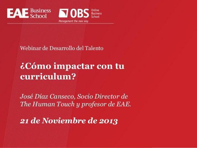 ¿Cómo impactar con tu curriculum?  Webinar de Desarrollo del Talento  ¿Cómo impactar con tu curriculum? José Díaz Canseco,...