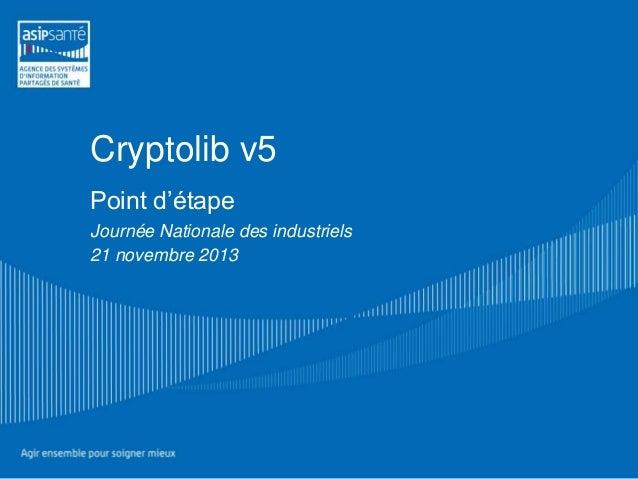 Cryptolib v5 Point d'étape Journée Nationale des industriels 21 novembre 2013