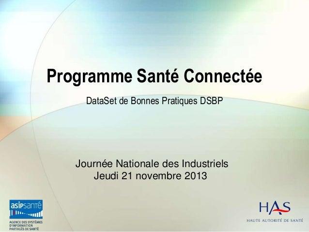 Programme Santé Connectée DataSet de Bonnes Pratiques DSBP  Journée Nationale des Industriels Jeudi 21 novembre 2013