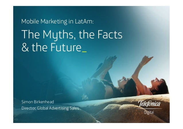 Mobile Marketing in LatAm:  The Myths, the Facts & the Future_      Simon Birkenhead Director, Global Advertising Sales