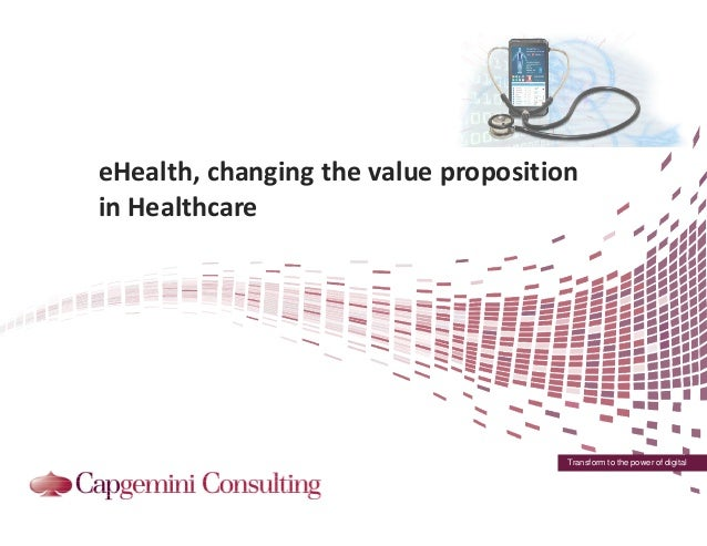 eHealth, changing the value proposition in Healthcare  Transform to the power of digital
