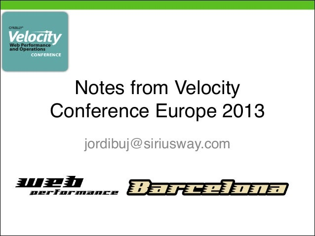Notes from Velocity Conference Europe 2013 jordibuj@siriusway.com