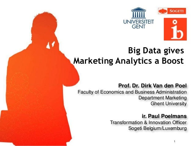 Big Data gives Marketing Analytics a Boost Prof. Dr. Dirk Van den Poel Faculty of Economics and Business Administration De...