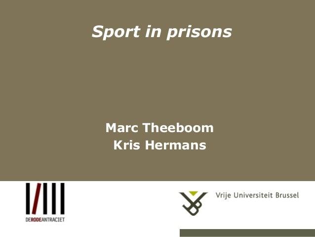 Sport in prisons  Marc Theeboom Kris Hermans