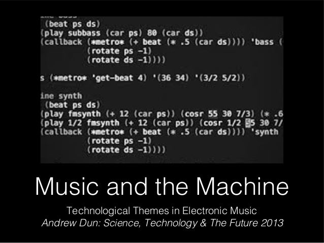 Music and the Machine Technological Themes in Electronic Music Andrew Dun: Science, Technology & The Future 2013