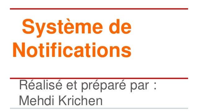 Système de Notifications Réalisé et préparé par : Mehdi Krichen