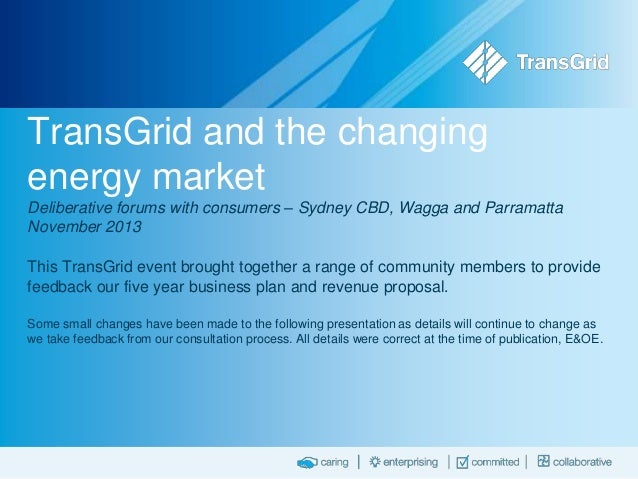 TransGrid and the changing energy market Deliberative forums with consumers – Sydney CBD, Wagga and Parramatta November 20...
