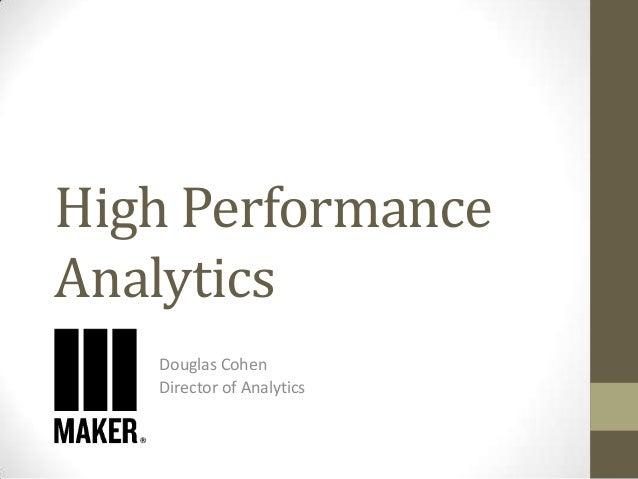 High Performance Analytics Douglas Cohen Director of Analytics