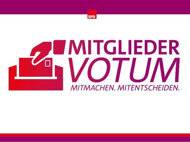 Das Mitgliedervotum  Wir schaffen ein neues Verfahren und orientieren uns dabei am Organisationsstatut und den staatliche...