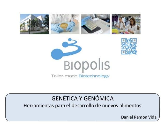 º  GENÉTICA Y GENÓMICA Herramientas para el desarrollo de nuevos alimentos Daniel Ramón Vidal