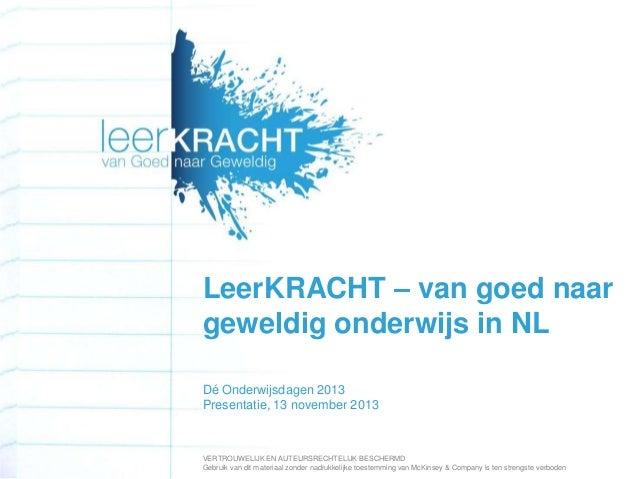LeerKRACHT – van goed naar geweldig onderwijs in NL Dé Onderwijsdagen 2013 Presentatie, 13 november 2013  VERTROUWELIJK EN...