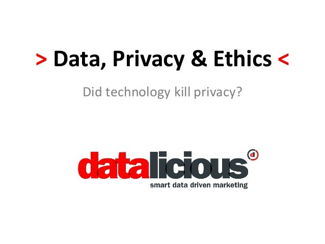 > Data, Privacy & Ethics < Did technology kill privacy?