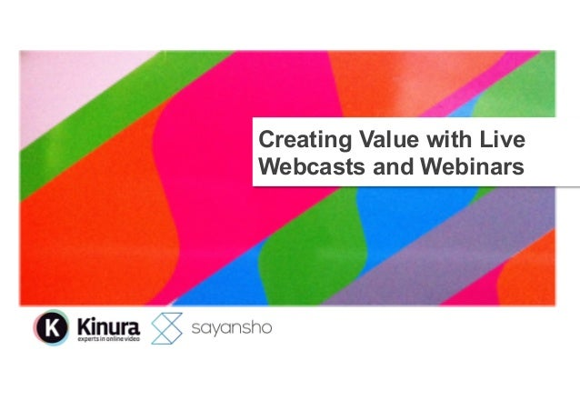Creating Value with Live Webcasts and Webinars