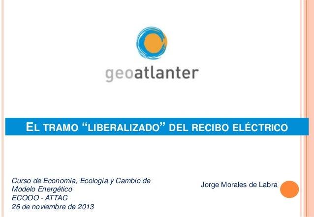 """EL TRAMO """"LIBERALIZADO"""" DEL RECIBO ELÉCTRICO  Curso de Economía, Ecología y Cambio de Modelo Energético ECOOO - ATTAC 26 d..."""