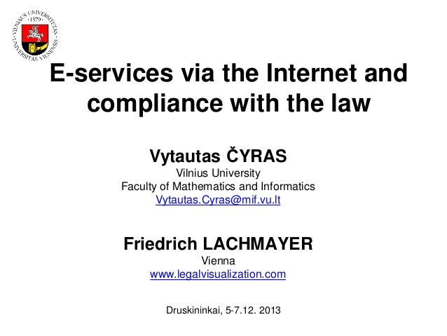 E-services via the Internet and compliance with the law Vytautas ČYRAS Vilnius University Faculty of Mathematics and Infor...