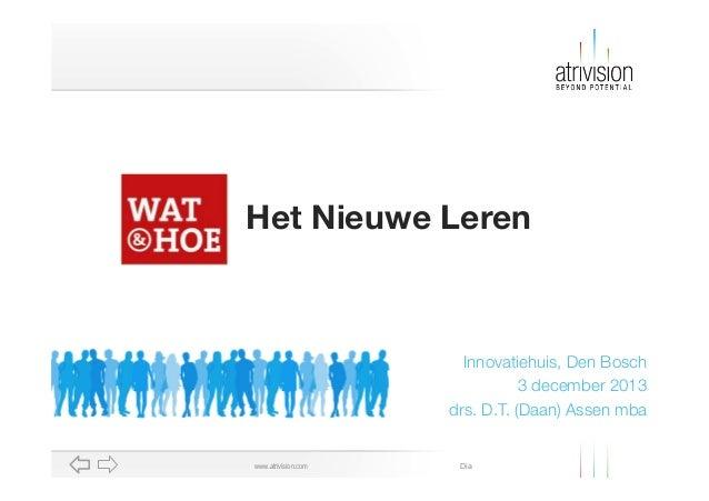 Het Nieuwe Leren  Innovatiehuis, Den Bosch 3 december 2013 drs. D.T. (Daan) Assen mba  www.atrivision.com  Dia