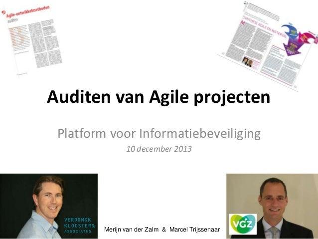 Auditen van Agile projecten Platform voor Informatiebeveiliging 10 december 2013  Merijn van der Zalm & Marcel Trijssenaar