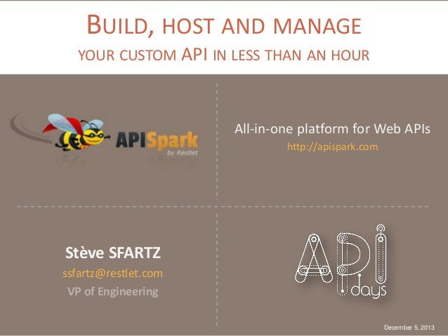 BUILD, HOST AND MANAGE YOUR CUSTOM API IN LESS THAN AN HOUR  All-in-one platform for Web APIs http://apispark.com  Stève S...