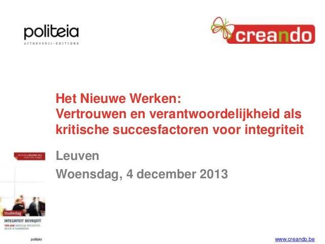 Het Nieuwe Werken: Vertrouwen en verantwoordelijkheid als kritische succesfactoren voor integriteit Leuven Woensdag, 4 dec...