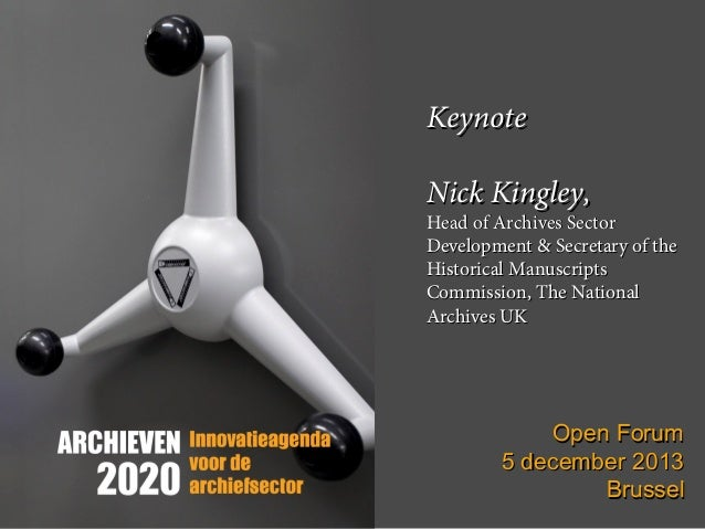 Keynote Nick Kingley,  Head of Archives Sector Development& Secretary of the Historical Manuscripts Commission, The Natio...