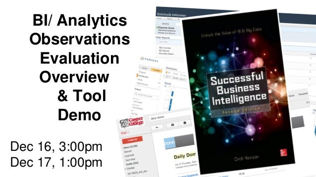 BI/ Analytics Observations Evaluation Overview & Tool Demo Dec 16, 3:00pm Dec 17, 1:00pm