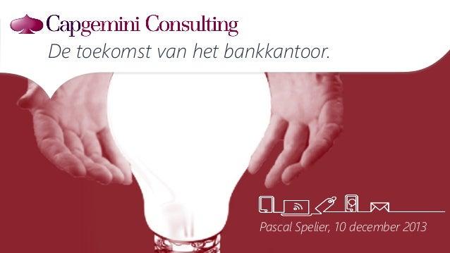 De toekomst van het bankkantoor.  Pascal Spelier, 10 december 2013