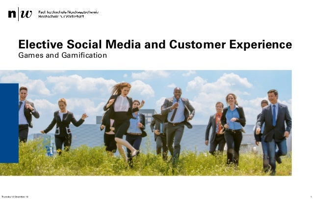 Elective Social Media and Customer Experience Games and Gamification  IWI – Safak Korkut Thursday 12 December 13  11.12.20...