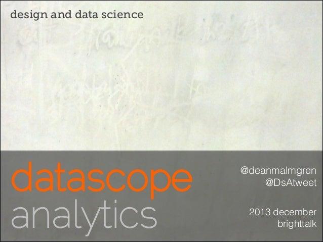 design and data science  @deanmalmgren @DsAtweet 2013 december brighttalk