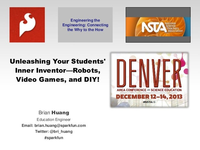 Engineering the Engineering: Connecting the Why to the How  Unleashing Your Students' Inner Inventor—Robots, Video Games, ...