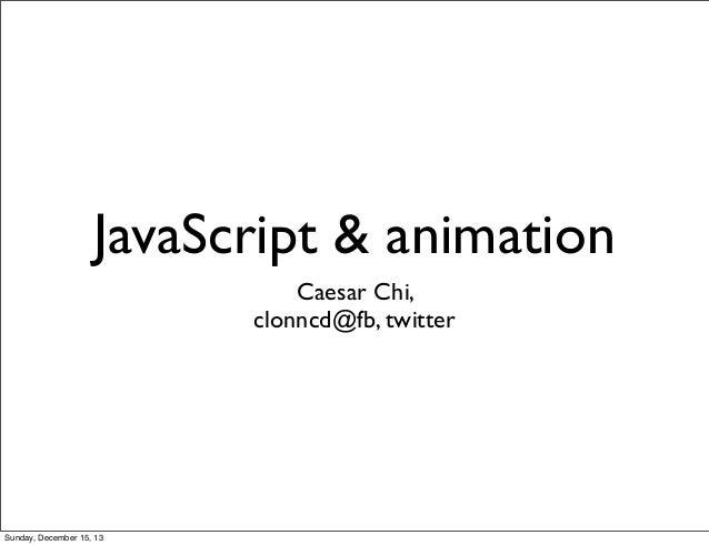 JavaScript & animation Caesar Chi, clonncd@fb, twitter  Sunday, December 15, 13