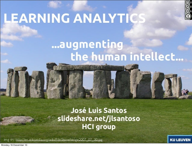 LEARNING ANALYTICS ...augmenting the human intellect...  José Luis Santos slideshare.net/jlsantoso HCI group img src: http...
