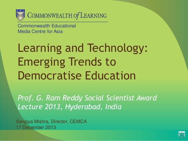 Commonwealth Educational Media Centre for Asia  Learning and Technology: Emerging Trends to Democratise Education Prof. G....