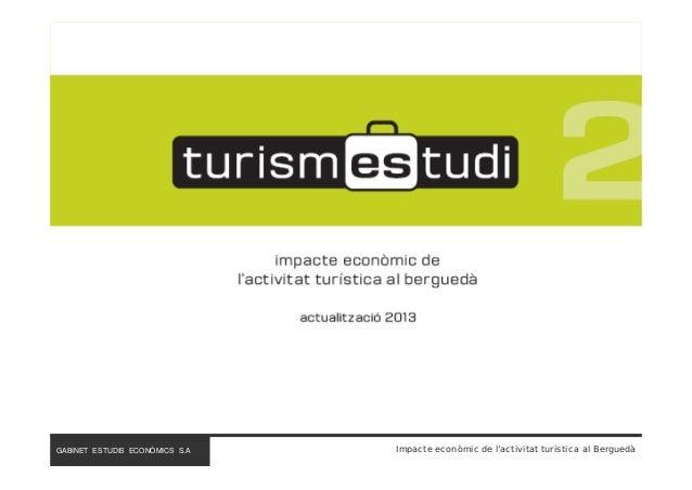 GABINET ESTUDIS ECONÒMICS S.A.  Impacte econòmic de l'activitat turística al Berguedà
