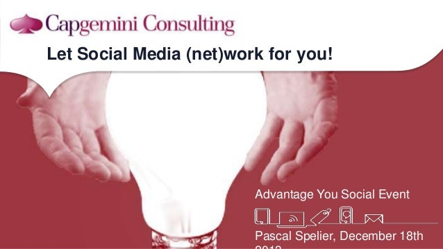 Let Social Media (net)work for you!  Advantage You Social Event  Pascal Spelier, December 18th