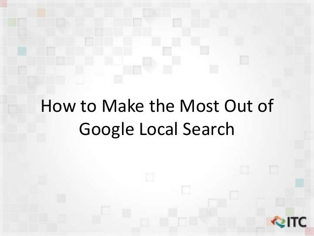 How to Make the Most Out of Google Local Search