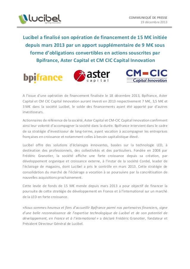 COMMUNIQUÉ DE PRESSE 19 décembre 2013  Lucibel a finalisé son opération de financement de 15 M€ initiée depuis mars 2013 p...