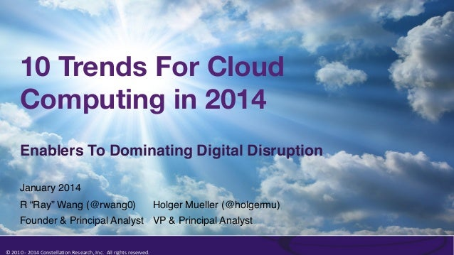 "10 Trends For Cloud Computing in 2014 Enablers To Dominating Digital Disruption! January 2014! R ""Ray"" Wang (@rwang0)!  Ho..."