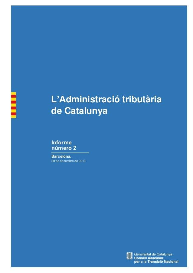 L'Administració tributària de Catalunya  Informe número 2 Barcelona, 20 de desembre de 2013