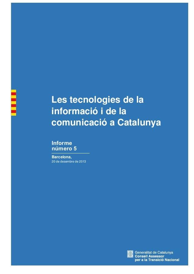 Les tecnologies de la informació i de la comunicació a Catalunya Informe número 5 Barcelona, 20 de desembre de 2013