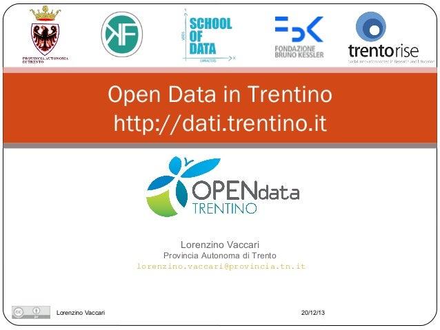 Open Data in Trentino http://dati.trentino.it  Lorenzino Vaccari Provincia Autonoma di Trento lorenzino.vaccari@provincia....