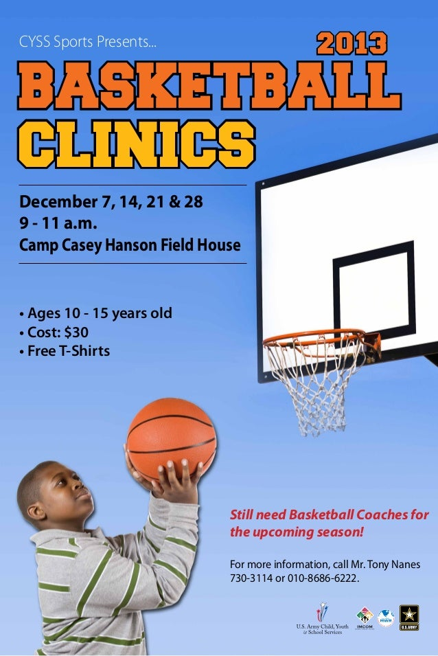CYSS Sports Presents...  2013  Basketball Clinics December 7, 14, 21 & 28 9 - 11 a.m. Camp Casey Hanson Field House  • Age...