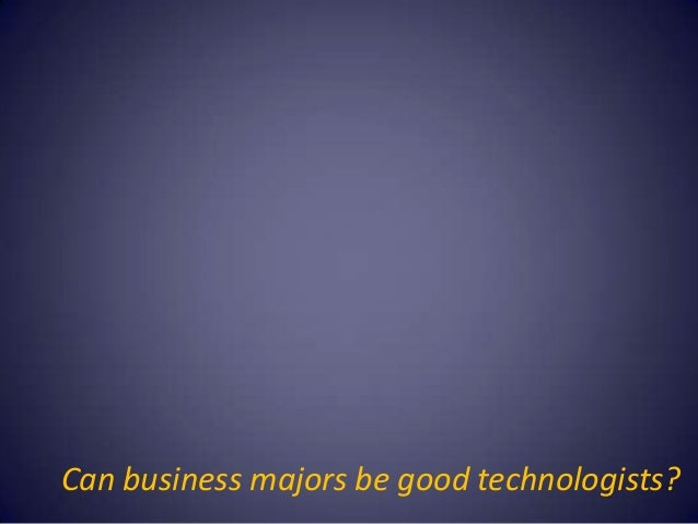 Can business majors be good technologists?