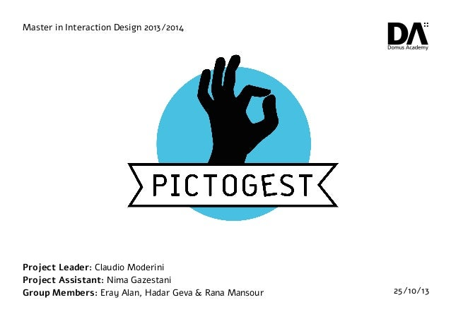 Master in Interaction Design 2013/2014  Project Leader: Claudio Moderini Project Assistant: Nima Gazestani Group Members: ...