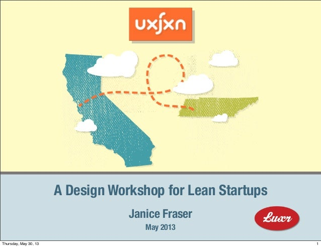 © 2013 LUXr Incorporated, www.luxr.coMay 2013Janice FraserA Design Workshop for Lean Startups1Thursday, May 30, 13