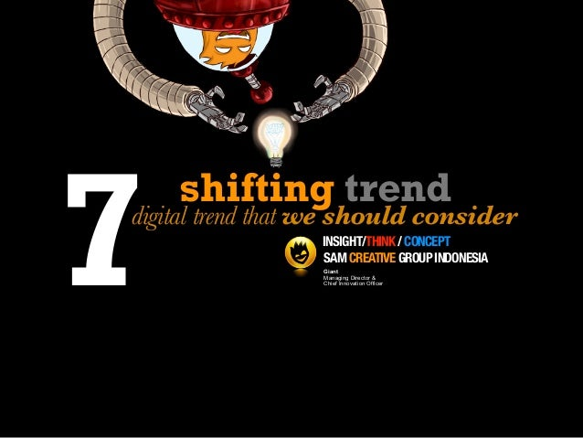 7    shifting trenddigital trend that we should consider                  INSIGHT/THINK / CONCEPT                  SAM CRE...