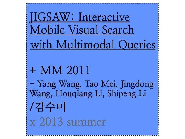 JIGSAW: Interactive Mobile Visual Search with Multimodal Queries + MM 2011 - Yang Wang, Tao Mei, Jingdong Wang, Houqiang L...