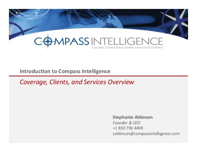 Introduction to Compass Intelligence  Coverage, Clients, and Services Overview  Stephanie Atkinson  Founder & CEO +1 830 7...