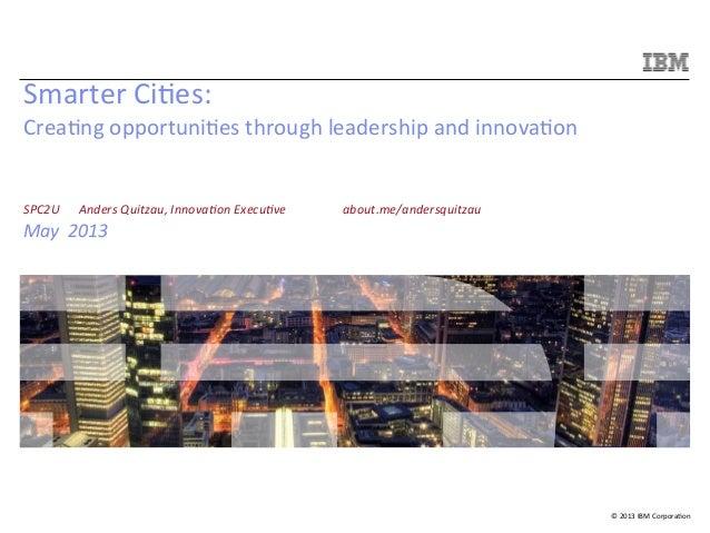 © 2013 IBM Corpora/on Smarter Ci/es: Crea/ng opportuni/es through leadership and innova/on   ...